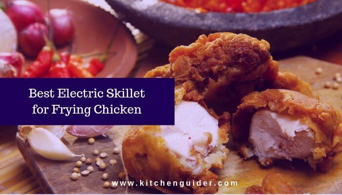 10 Best Electric Skillet for Frying Chicken in 2020