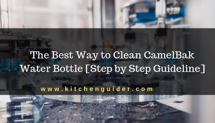 Best Way to Clean CamelBak Water Bottle