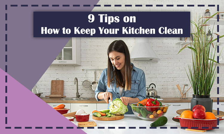 9 Tips on How to Keep Your Kitchen Clean