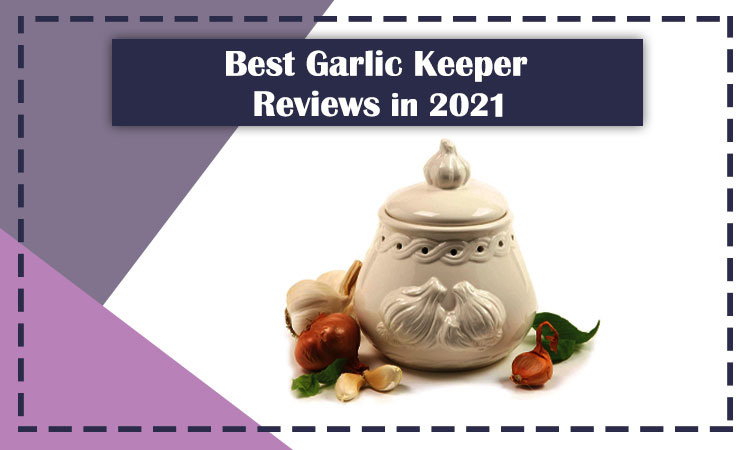 Best Garlic Keeper Reviews