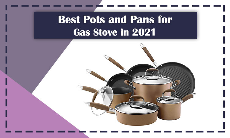 Best Pots and Pans for Gas Stove in 2021