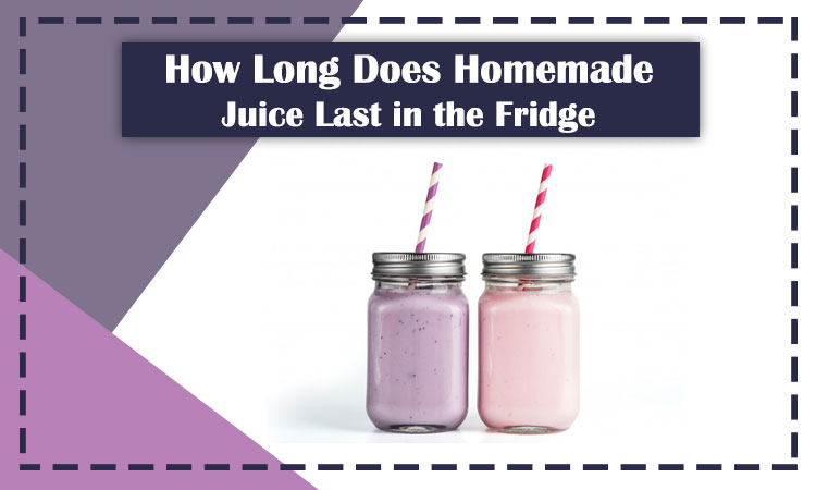 How Long Does Homemade Juice Last in The Fridge