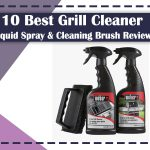 Best Grill Cleaner Liquid Spray & Cleaning Brush Reviews
