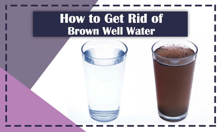 How to Get Rid of Brown Well Water?