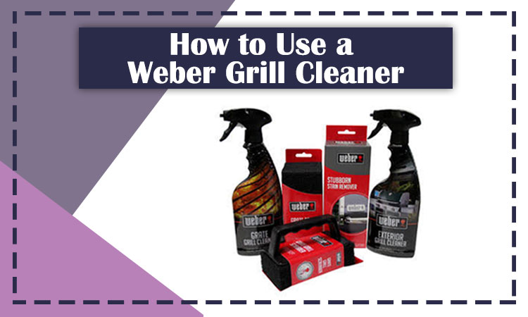 How to Use a Weber Grill Cleaner