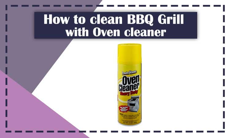 How to Clean BBQ Grill with Oven Cleaner