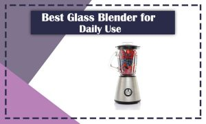 Best-Glass-Blender-for-Your-Daily-Use