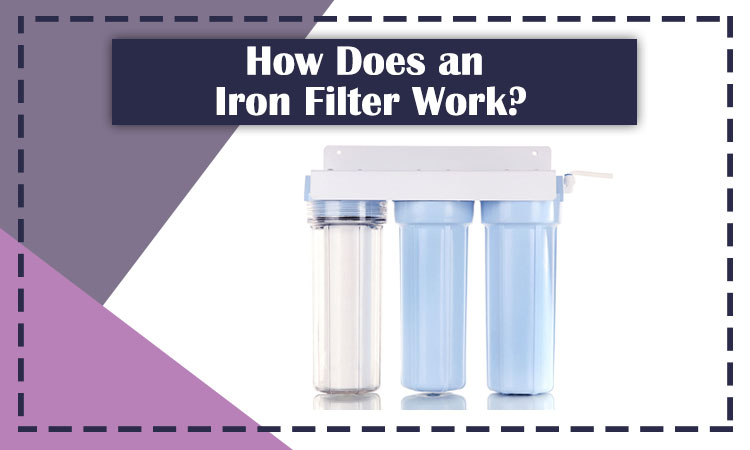 How Does an Iron Filter Work?