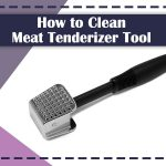 How to Clean the Meat Tenderizer Tool