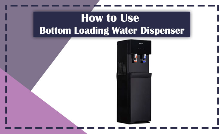 How to Use Bottom Loading Water Dispenser