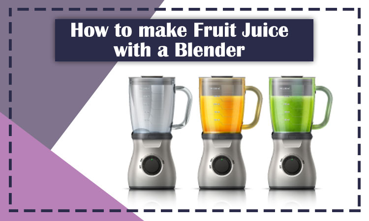How to make Fruit Juice with a Blender in 4 easy steps