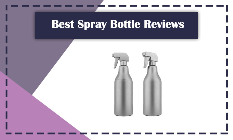 Best Spray Bottle Reviews (Multi-purpose) & Buying Guide