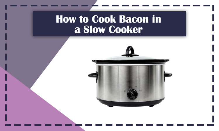How-to-Cook-Bacon-in-a-Slow-Cooker