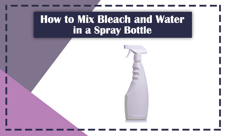 How-to-Mix-Bleach-and-Water-in-a-Spray-Bottle