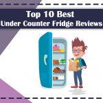 Top-10-Best-Under-Counter-Fridge-Reviews-2020