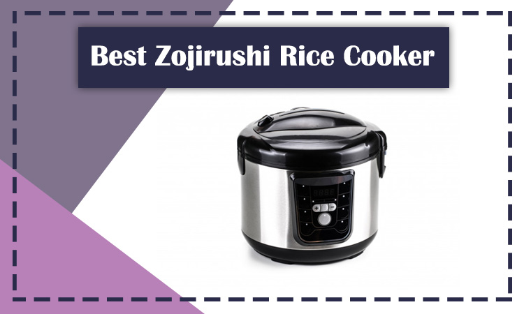 10 Best Zojirushi Rice Cooker for All Purposes